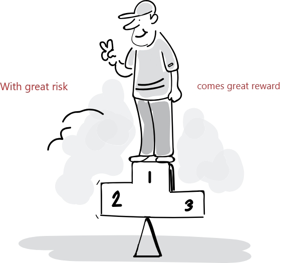 With great risk, comes great reward